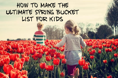How to Make the Ultimate Spring Bucket List for Kids