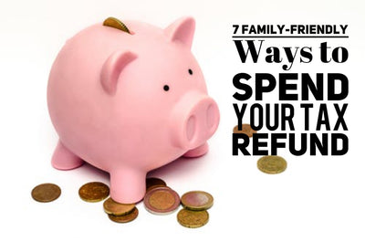 7 Family-Friendly Ways to Spends Your Tax Refund