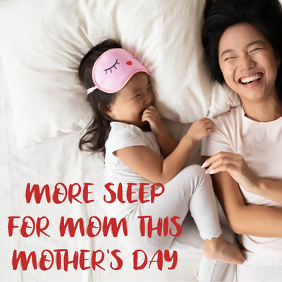 More sleep for mom this Mother's  Day