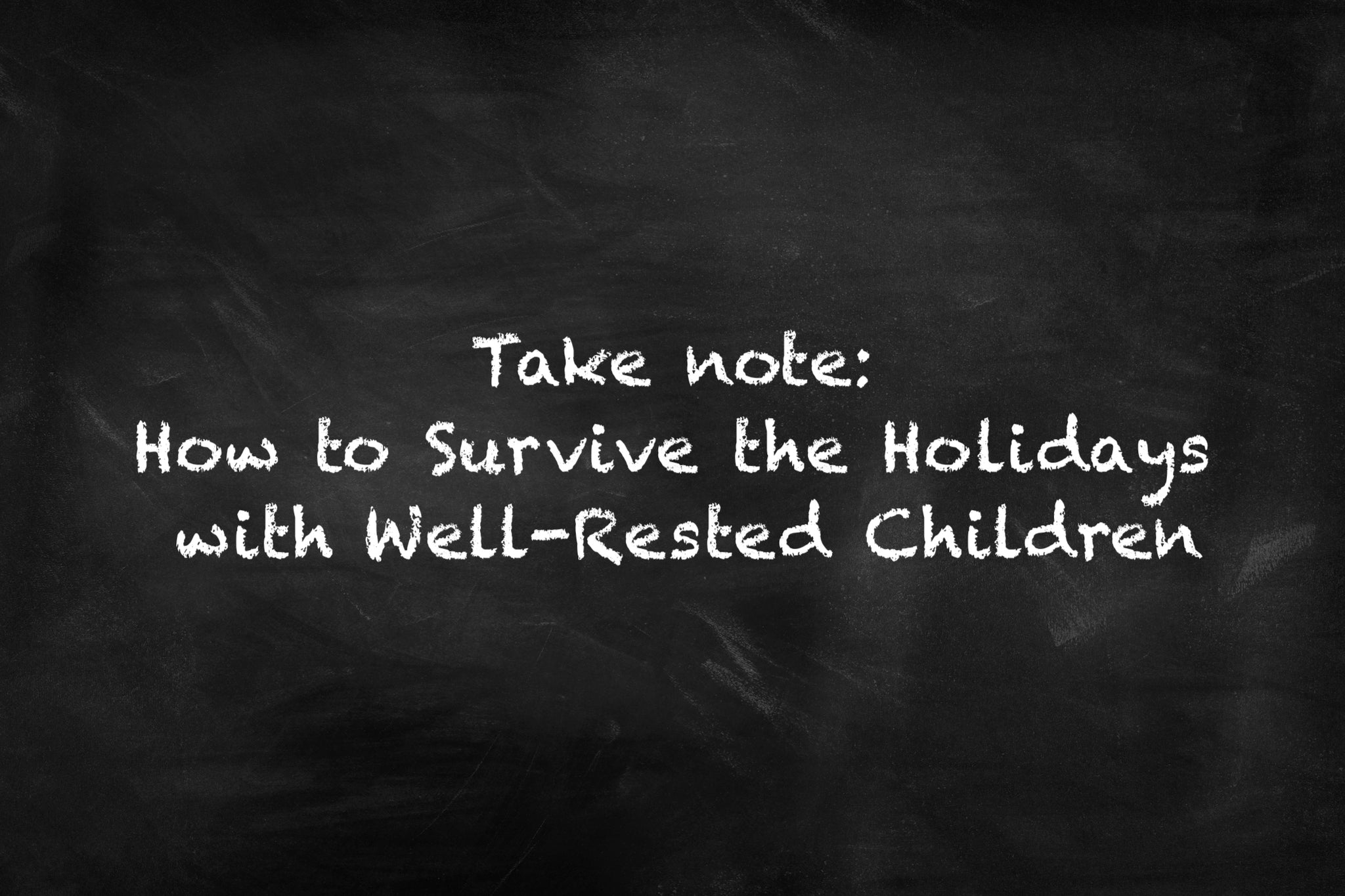 Surviving the Holidays with Well-Rested Children!