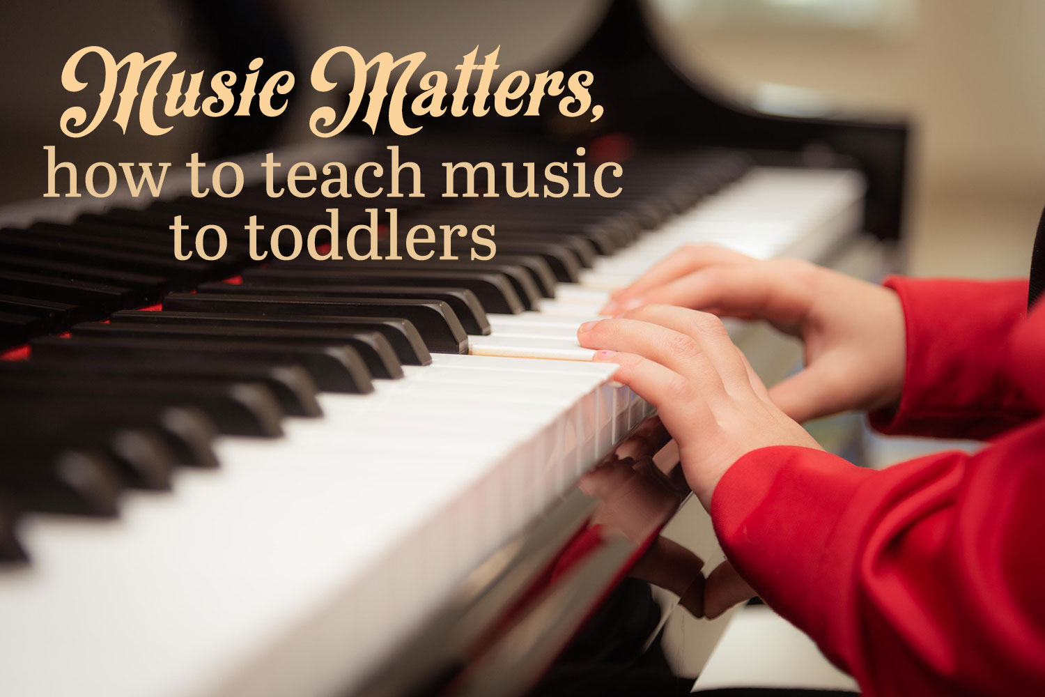 Music matters- how to teach music to toddlers
