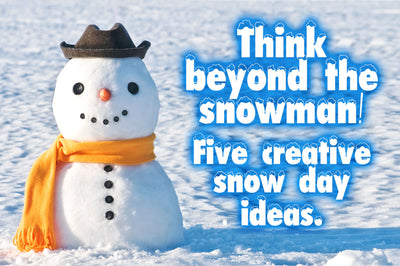 Five Creative Snow Day Ideas