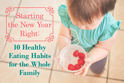 Starting the New Year Right: 10 Healthy Eating Habits for the Whole Family