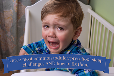 Three most common toddler/preschool sleep challenges AND how to fix them