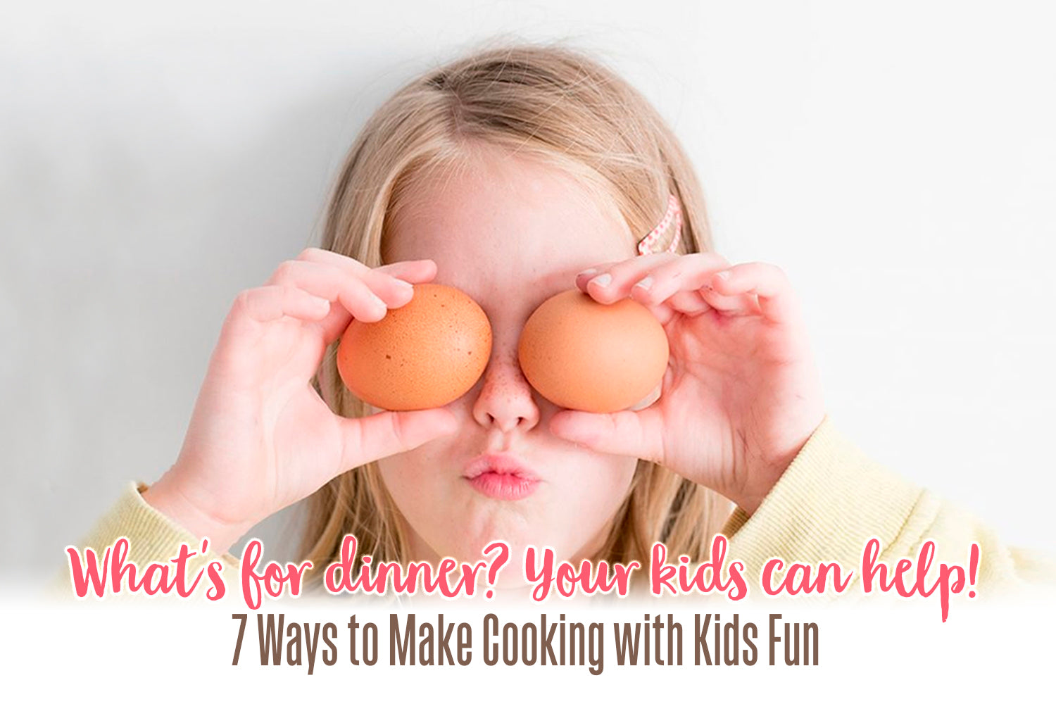 7 Ways to Make Cooking with Kids Fun (Plus, 5 Recipes)
