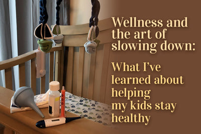 Wellness and the art of slowing down:  What I've learned about helping my kids stay healthy