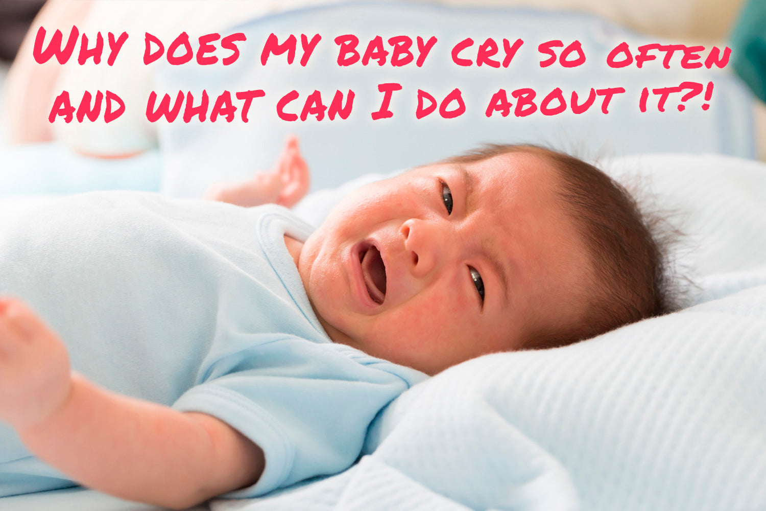Why does my baby cry so often and what can I do about it?!