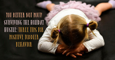 Surviving the Holiday Hustle: Three Tips for Positive Toddler Behavior