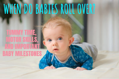 When Do Babies Roll Over? Tummy Time, Motor Skills, and Important Baby Milestones