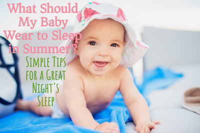 What Should My Baby Wear to Sleep in Summer? Simple Tips for a Great Night's Sleep!