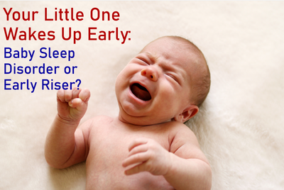 Your Little One Wakes Up Early: A Case of Baby Sleep Disorder or Just an Early Riser?