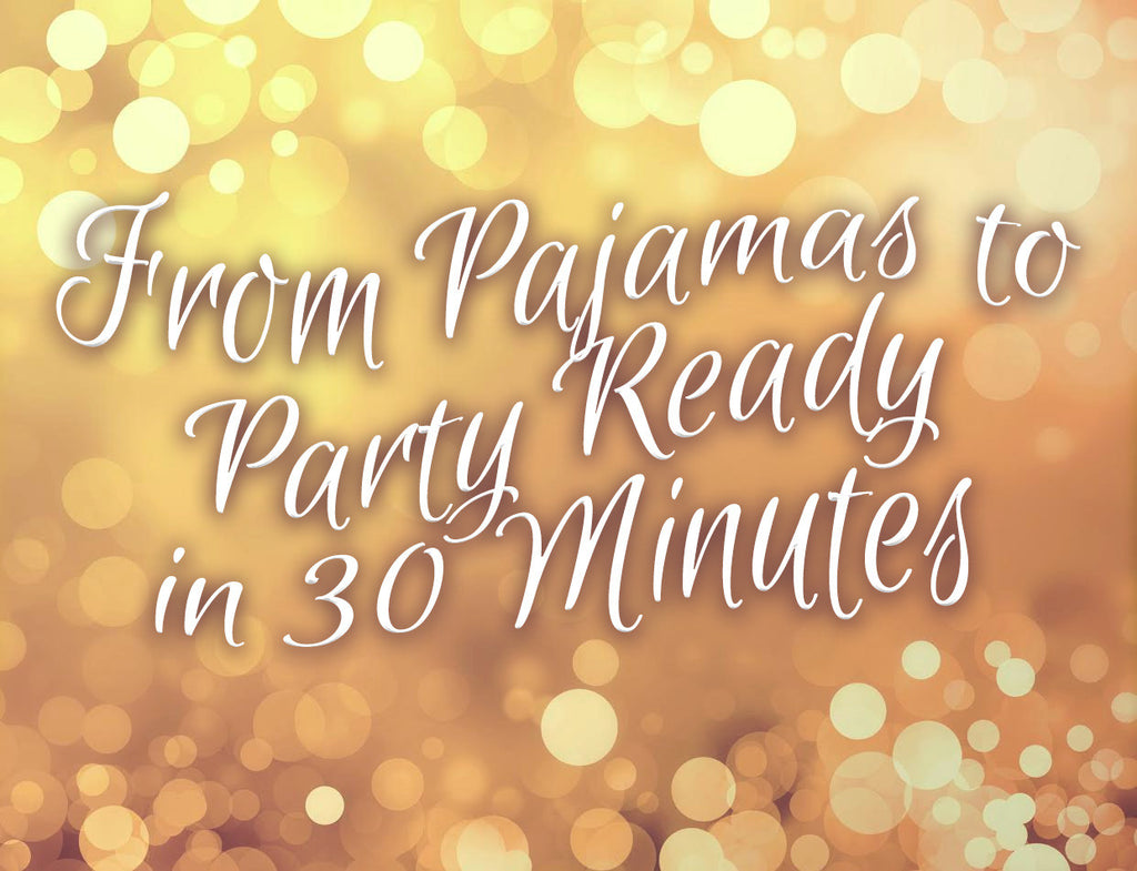 Pajamas to Party Ready in 30 Minutes