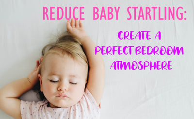 Reduce Baby Startling: How to Create the Perfect Bedroom Atmosphere!