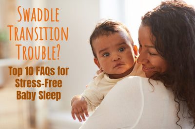 Swaddle Transition Trouble? Top 10 FAQs for Stress-Free Baby Sleep