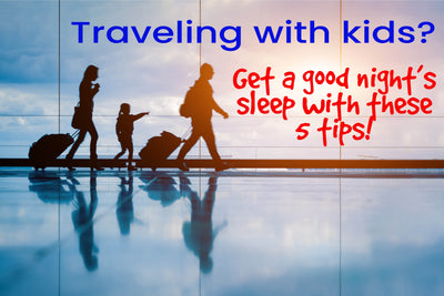 5 Tips for A Good Night's Sleep While Traveling with Kids