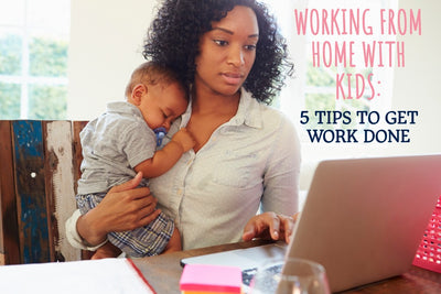 Working From Home With Kids:  5 Tips to Actually Get Some Work Done