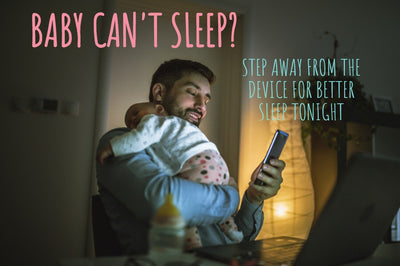 Baby Can't Sleep? Step away from the device for better sleep tonight