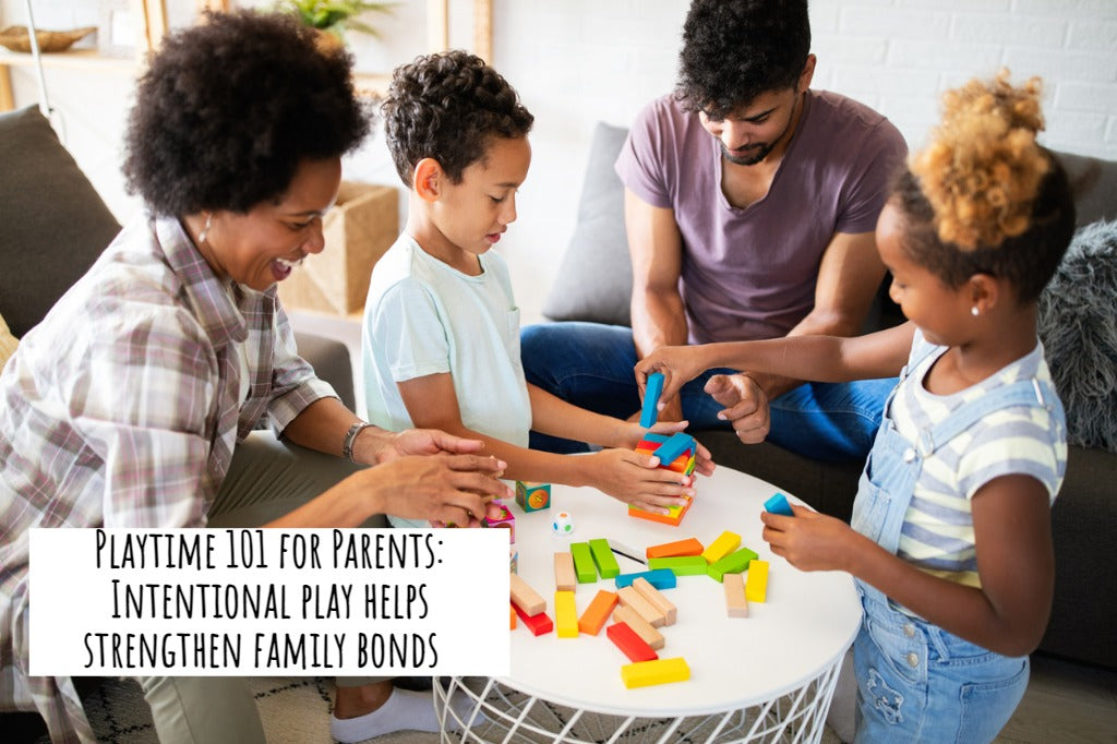 Playtime 101 for Parents: Intentional play helps strengthen family bonds