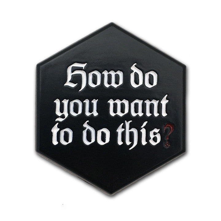 Critical Role How Do You Want To Do This? Enamel Pin