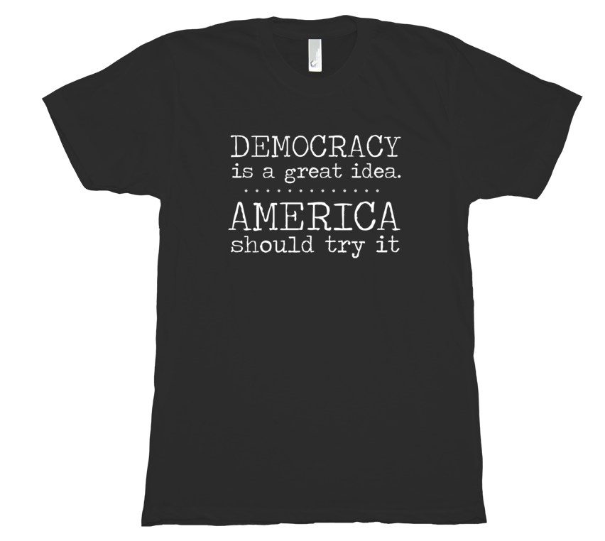 Democracy is a Great Idea