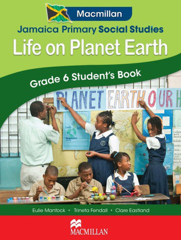 Jamaica Primary Social Studies: Life on Planet Earth: Grade 6 Student's Book