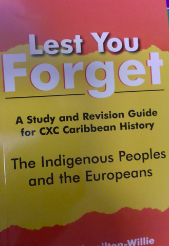 Lest You Forget Indigenous People and the Europeans A Study and Revision Guide for CXC Carib History