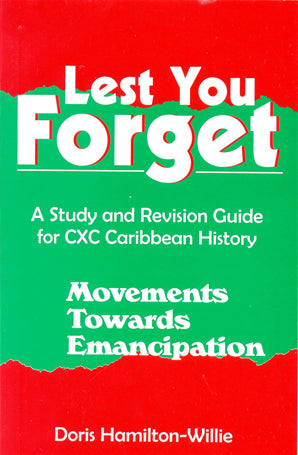 Lest You Forget Movements Towards Emancipation A Study and Revision Guide for CXC Carib History