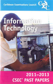 CSEC Past Papers Information Technology 2011-2013