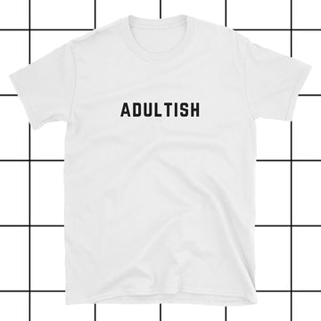 Adultish white Unisex T-Shirt