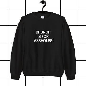 Brunch is for Assholes Unisex Sweatshirt