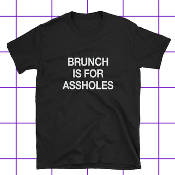 Brunch is for Assholes Unisex T-Shirt
