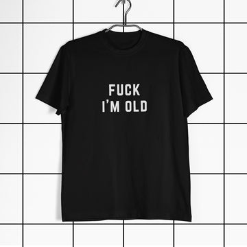Fuck I'm Old Black Unisex T-Shirt
