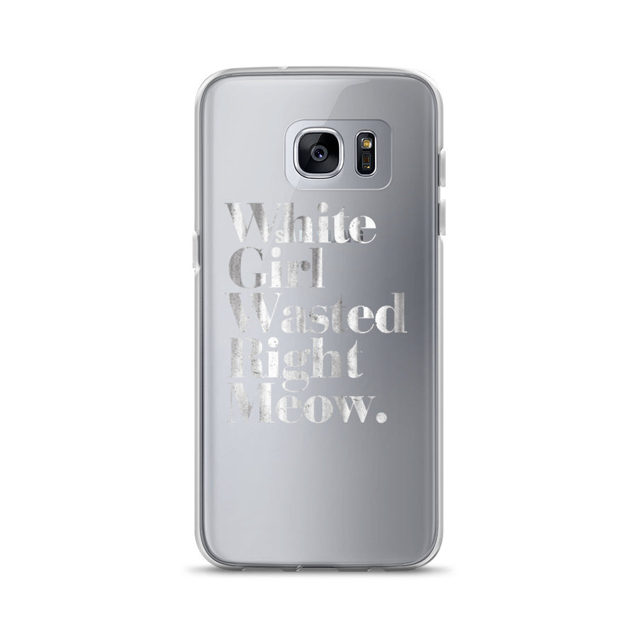 White Girl Wasted Right Meow Clear Samsung Case