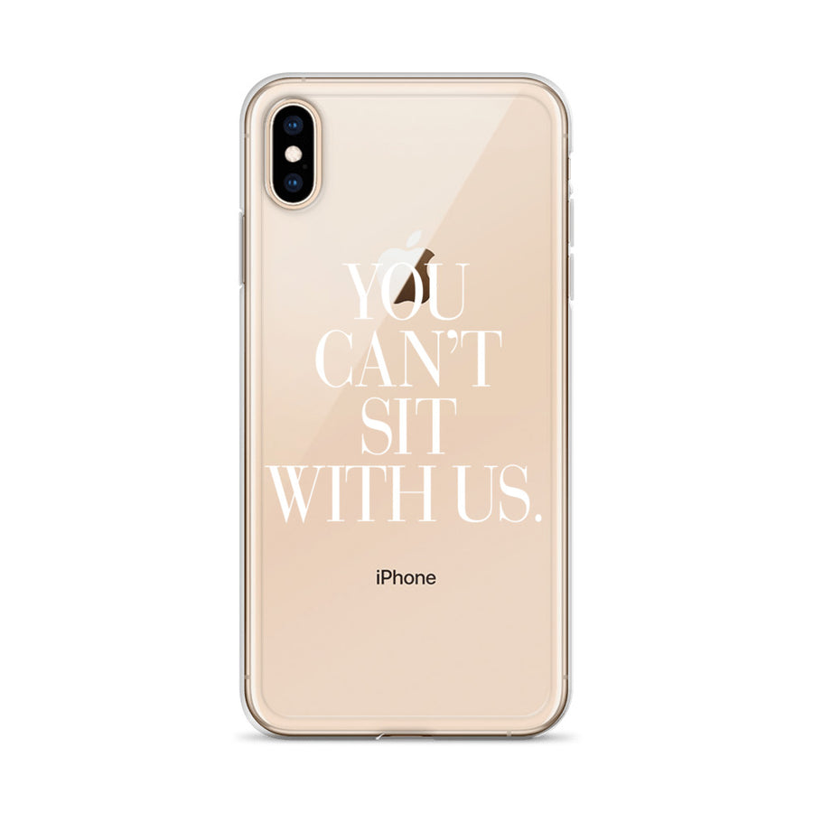You Can't Sit With Us Clear Couture iPhone Case