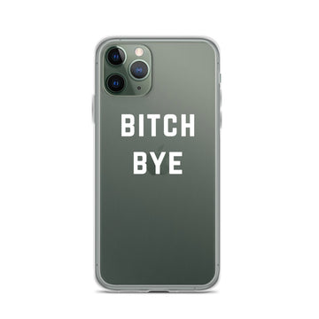 Bitch Bye iPhone Case