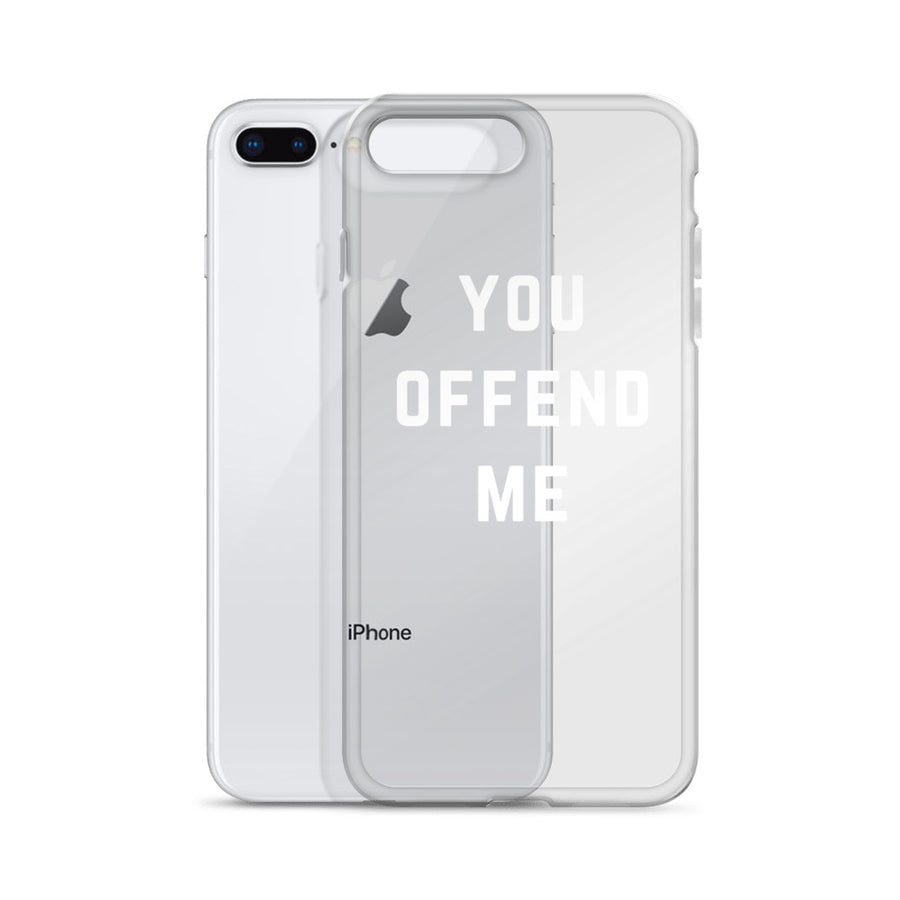 You Offend Me clear transparent iPhone Case