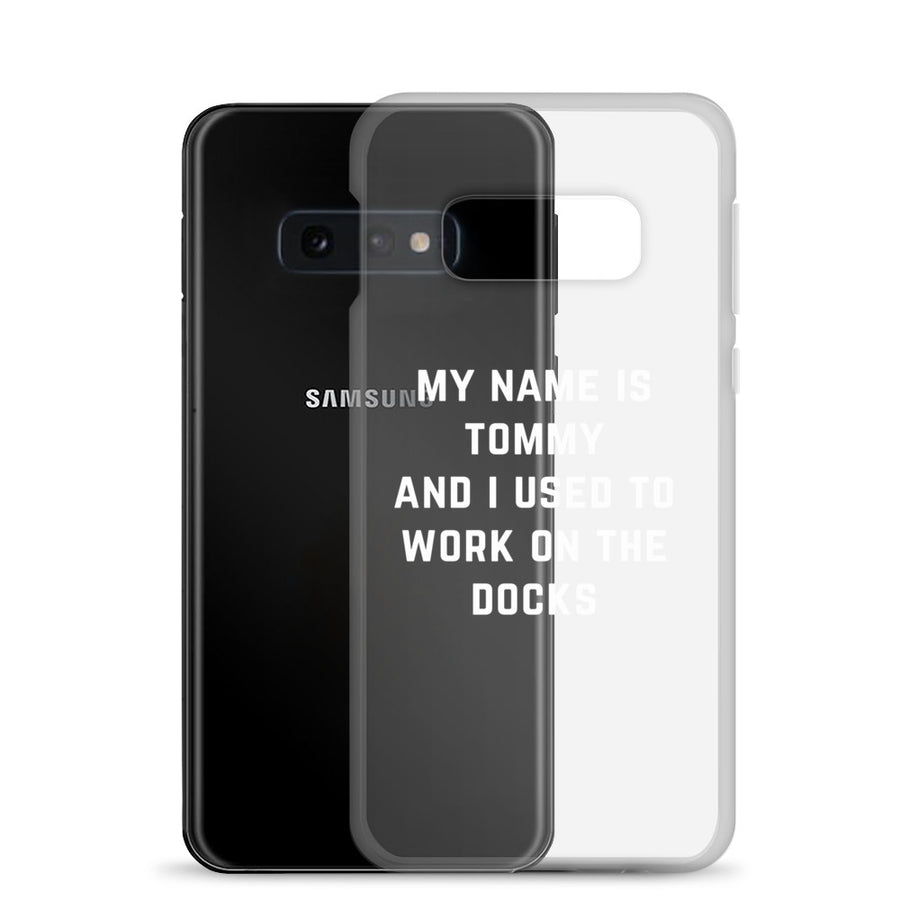 My Name is Tommy I used to work on the docks Samsung Case