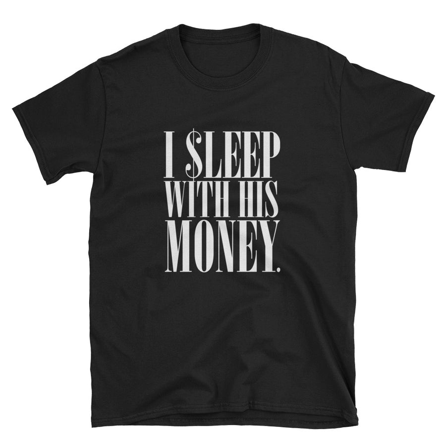 I Sleep With His Money Unisex T-Shirt