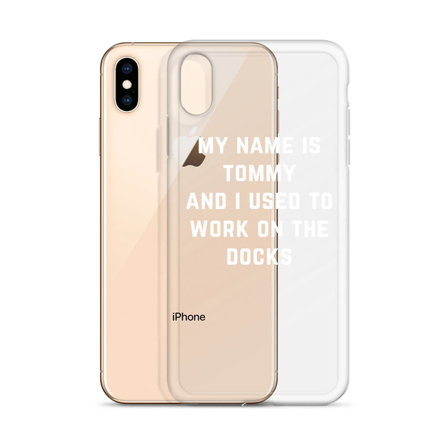 My Name is Tommy I used to work on the docks iPhone Case