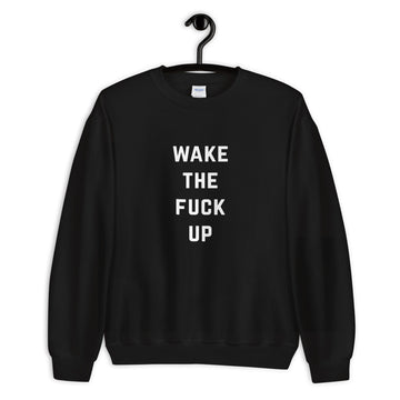 Wake The Fuck Up Black Unisex Sweatshirt