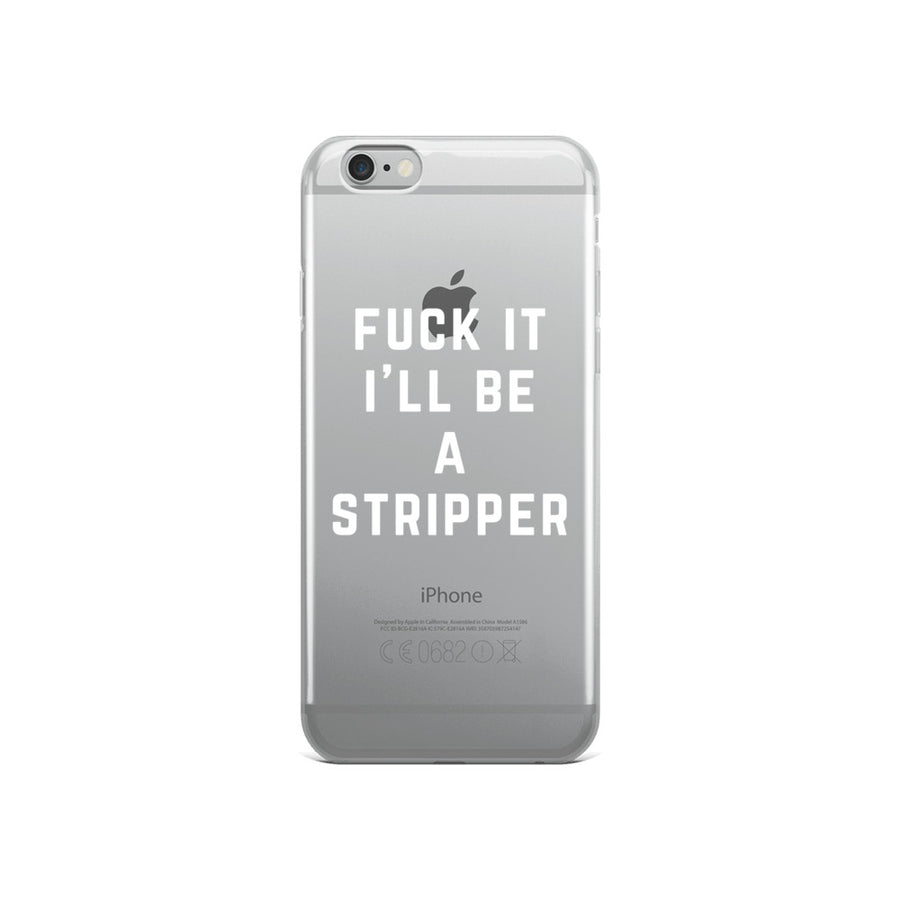 Fuck it I'll be a Stripper iPhone Case