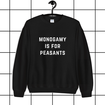 Monogamy is for Peasants Black Unisex Sweatshirt