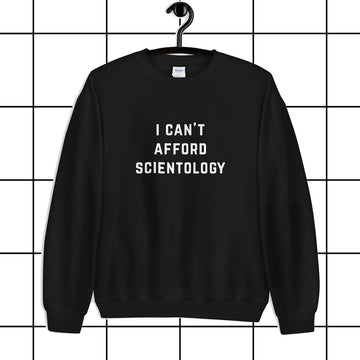 I Can't Afford Scientology Unisex Sweatshirt