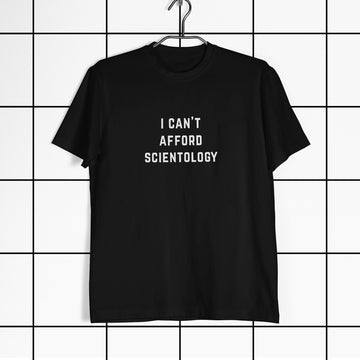 I Can't Afford Scientology Unisex T-Shirt