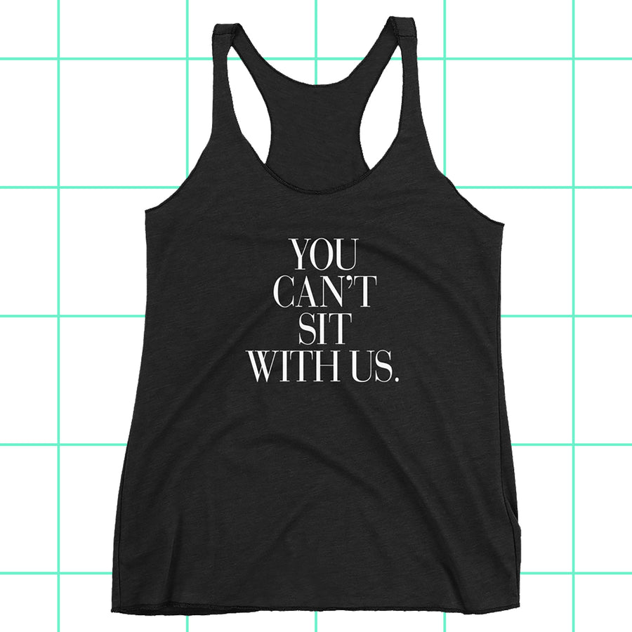 You Can't Sit With Us Couture Typography Racerback Tank Top