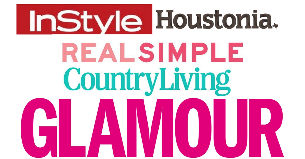 As seen in GLAMOUR, Country Living, REAL Simple, InStyle, Houstonia and Great Day Washington