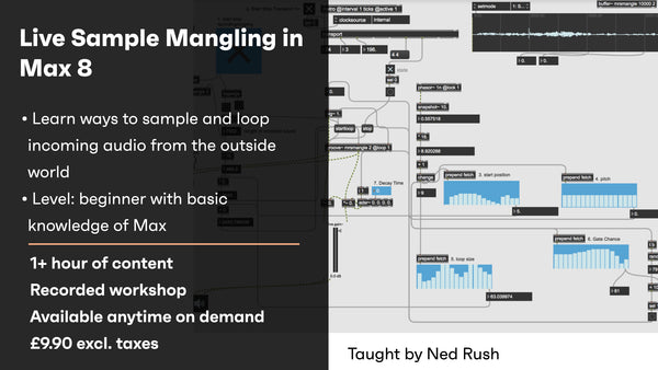 Sample Mangling in Max 8 – Recorded workshop with Ned Rush