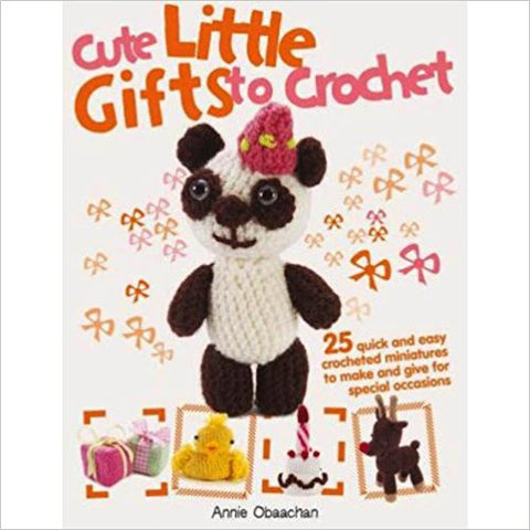 Cute Little Gifts To Crochet by Annie Obaachan