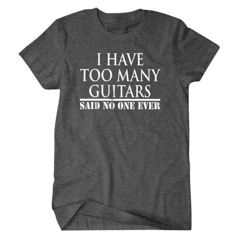I have too many guitars said no one ever