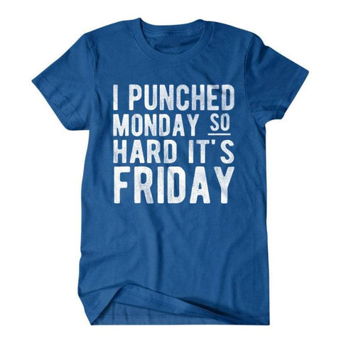 I Punched Monday so hard its Friday-Daylyn